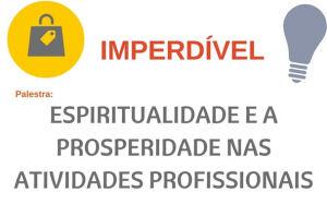 Palestra 'Espiritualidade e a Prosperidade nas atividade profissionais' acontece dia 21 em BONITO
